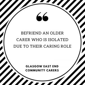 BEFRIEND AN OLDERCARER WHO IS ISOLATEDDUE TO THEIR CARING ROLE